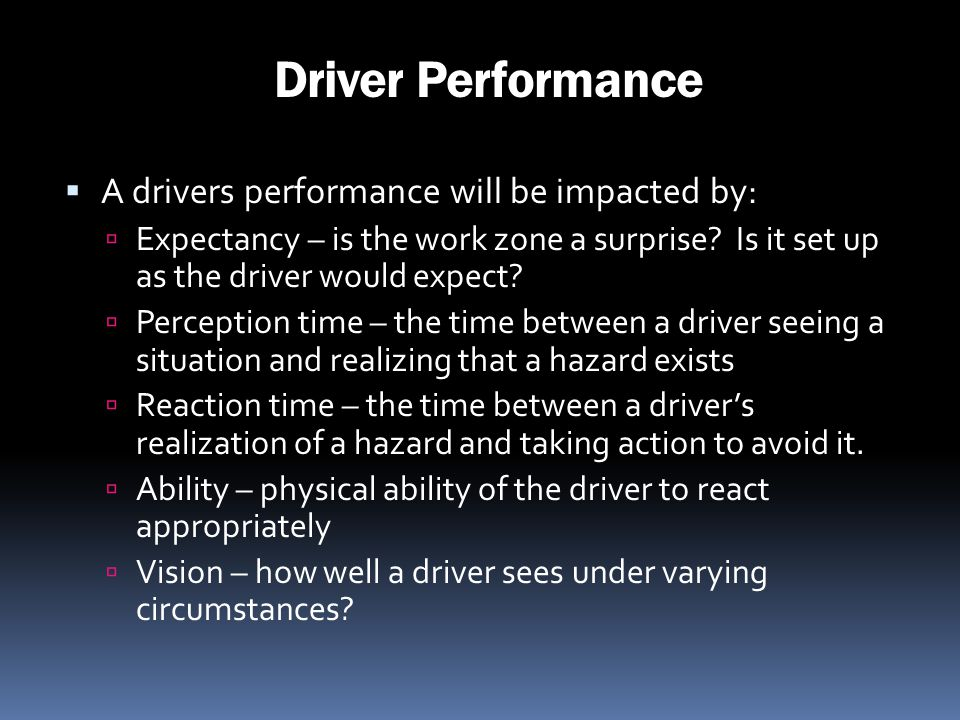 Driver Performance A drivers performance will be impacted by: