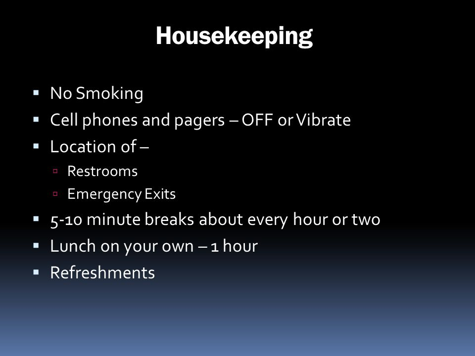 Housekeeping No Smoking Cell phones and pagers – OFF or Vibrate