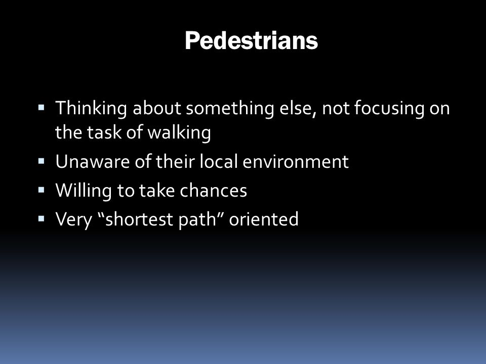Pedestrians Thinking about something else, not focusing on the task of walking. Unaware of their local environment.