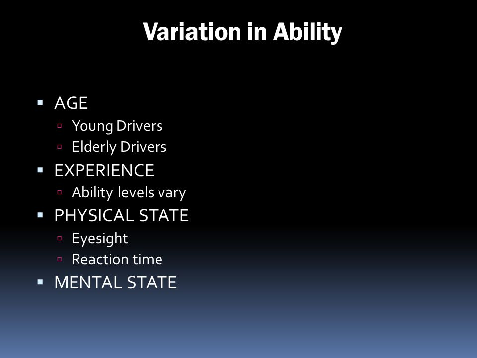 Variation in Ability AGE EXPERIENCE PHYSICAL STATE MENTAL STATE