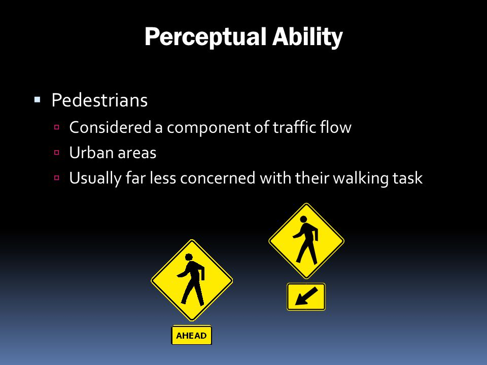 Perceptual Ability Pedestrians Considered a component of traffic flow