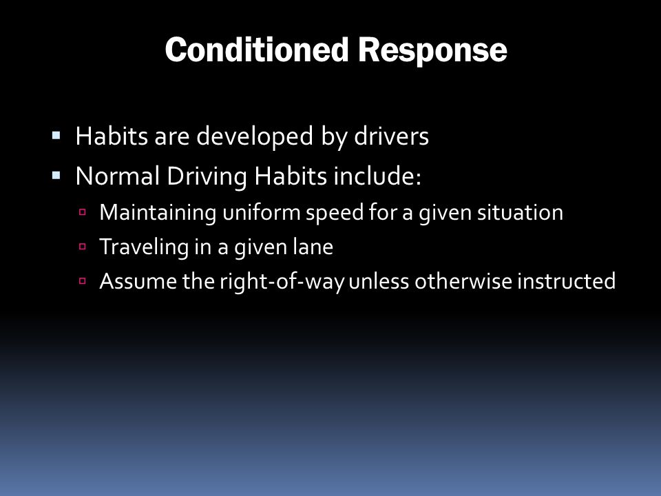 Conditioned Response Habits are developed by drivers