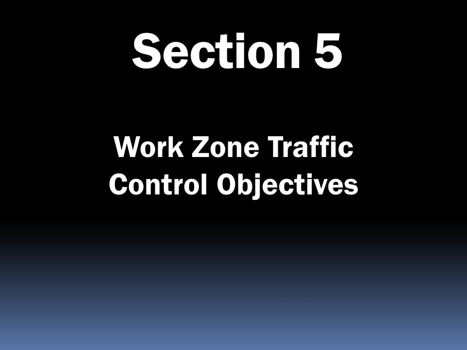 Work Zone Traffic Control Objectives