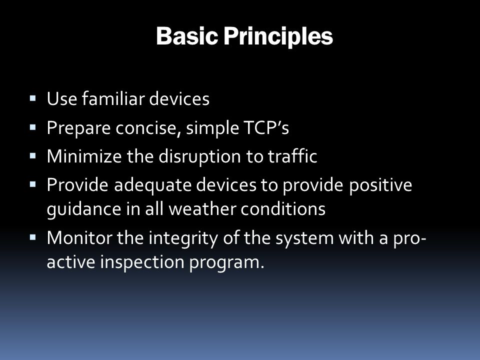 Basic Principles Use familiar devices Prepare concise, simple TCP's