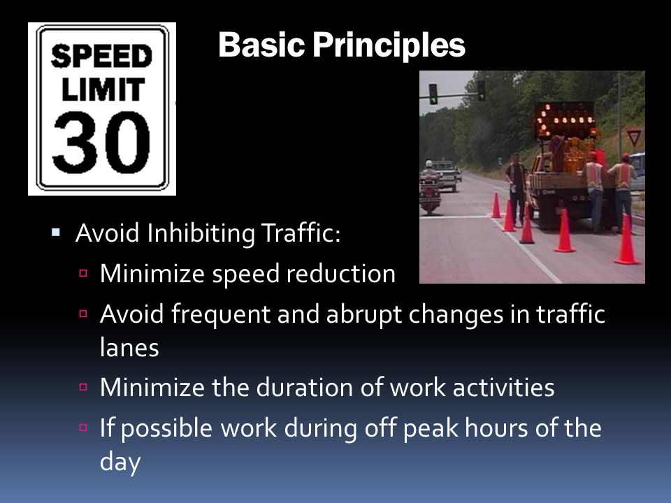 Basic Principles Avoid Inhibiting Traffic: Minimize speed reduction