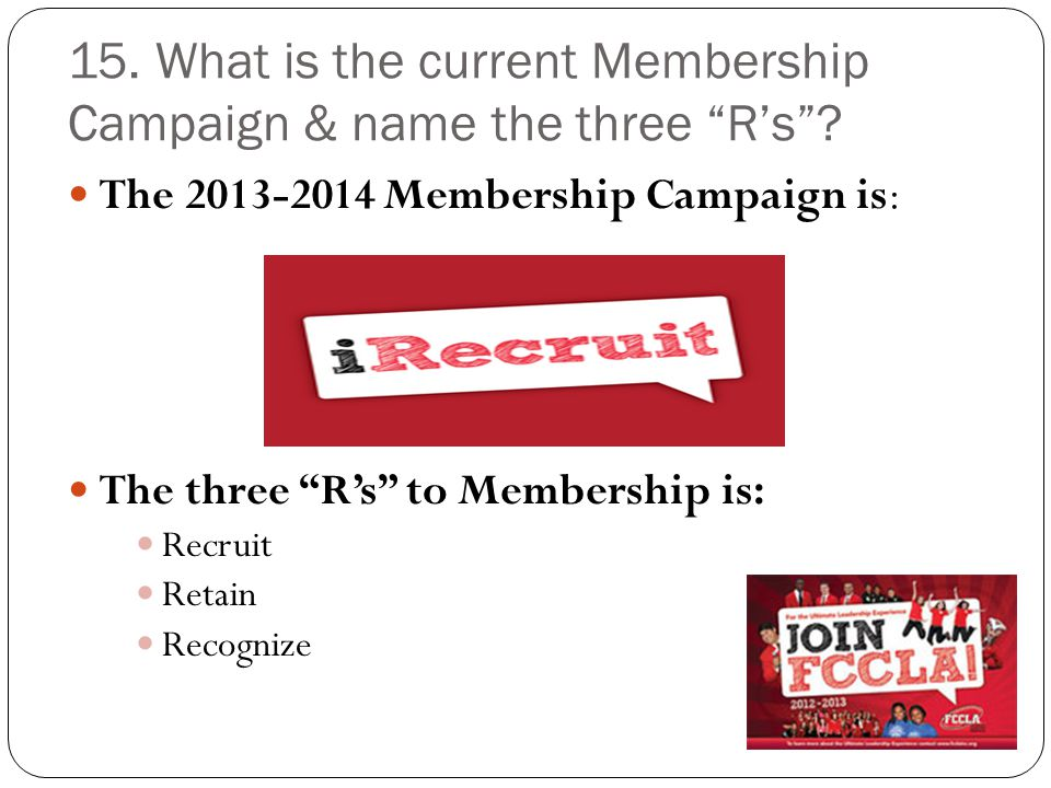 15. What is the current Membership Campaign & name the three R's