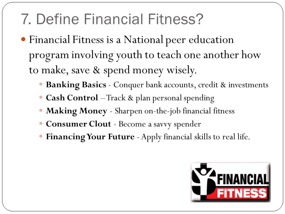 7. Define Financial Fitness