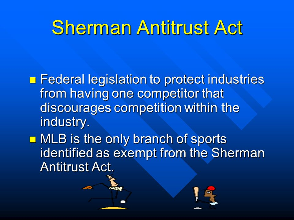Sherman Antitrust Act Federal legislation to protect industries from having one competitor that discourages competition within the industry.