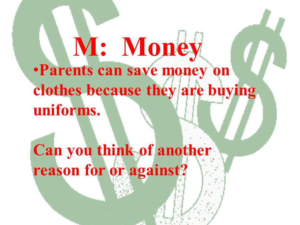 M: Money Parents can save money on clothes because they are buying uniforms.