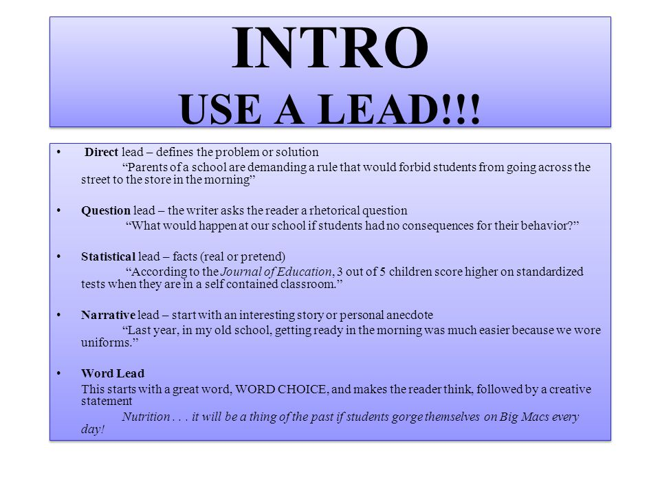 INTRO USE A LEAD!!! Direct lead – defines the problem or solution