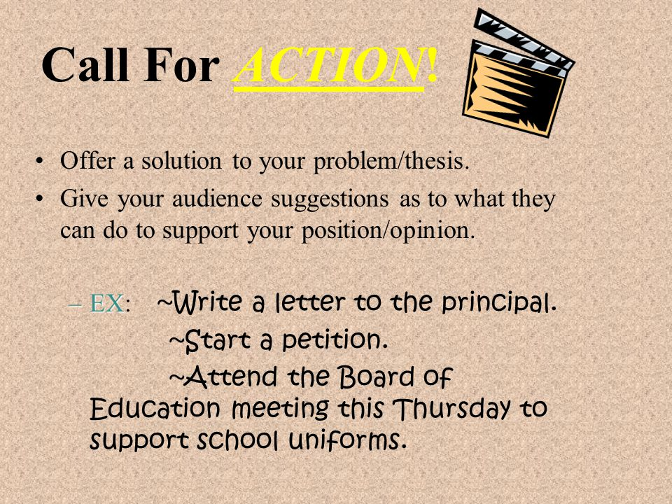 Call For ACTION! Offer a solution to your problem/thesis.