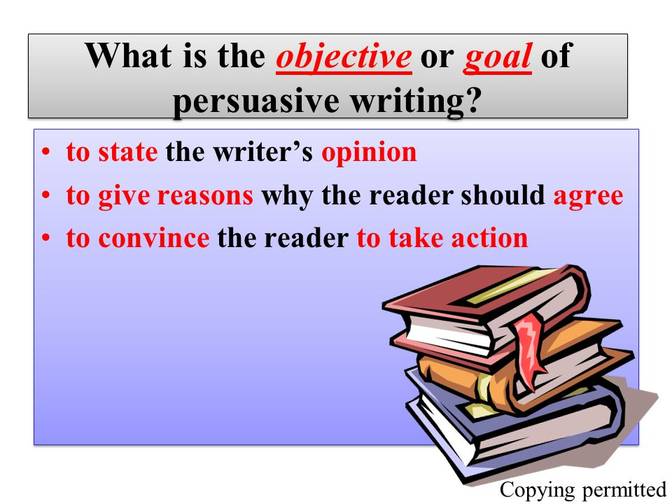 What is the objective or goal of persuasive writing