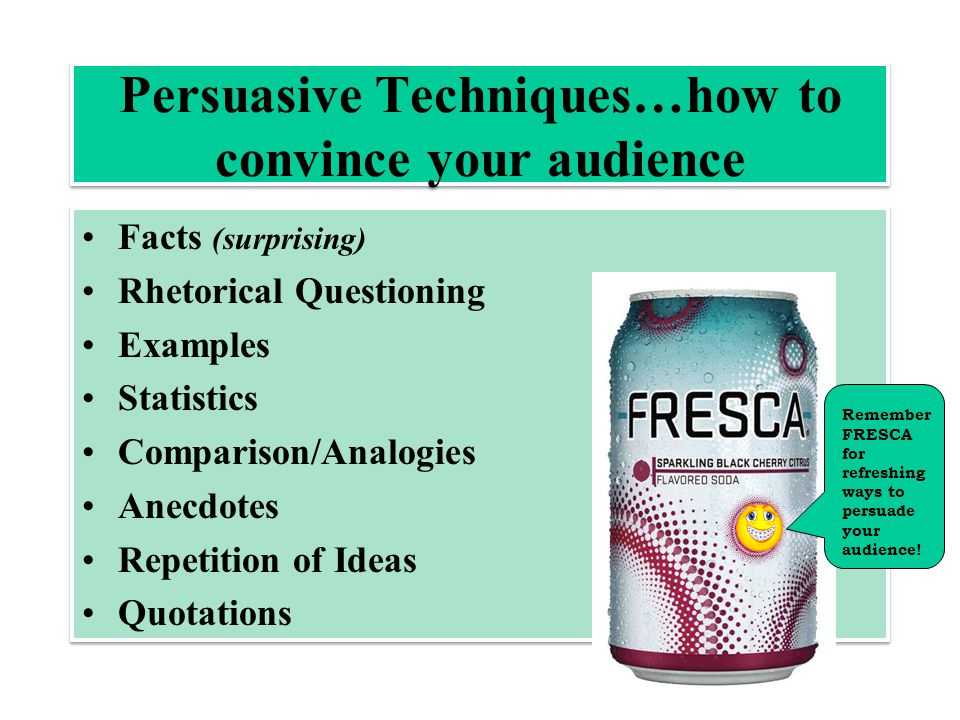 Persuasive Techniques…how to convince your audience