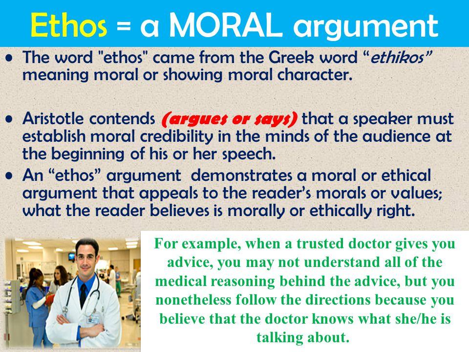 Ethos = a MORAL argument