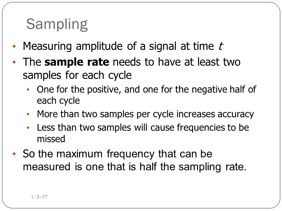 Sampling Measuring amplitude of a signal at time t