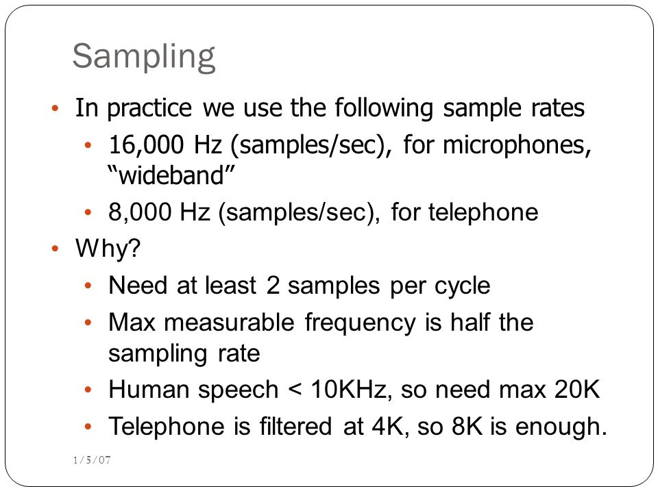 Sampling In practice we use the following sample rates