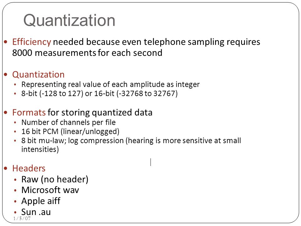 Quantization Efficiency needed because even telephone sampling requires 8000 measurements for each second.