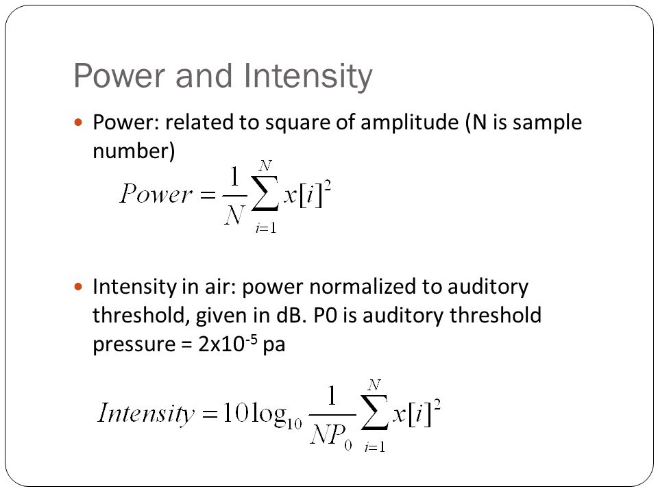 Power and Intensity Power: related to square of amplitude (N is sample number)