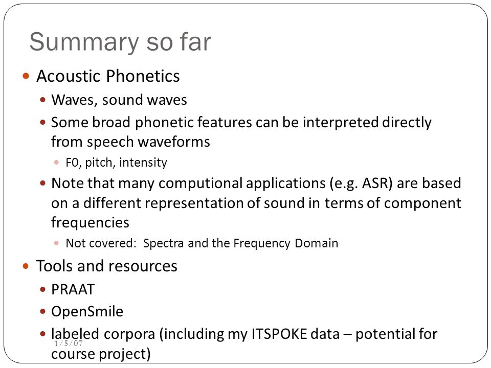 Summary so far Acoustic Phonetics Tools and resources