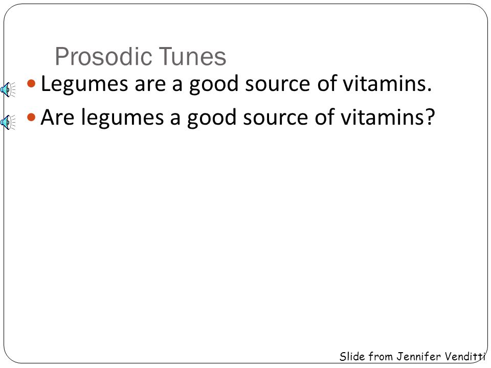 Prosodic Tunes Legumes are a good source of vitamins.