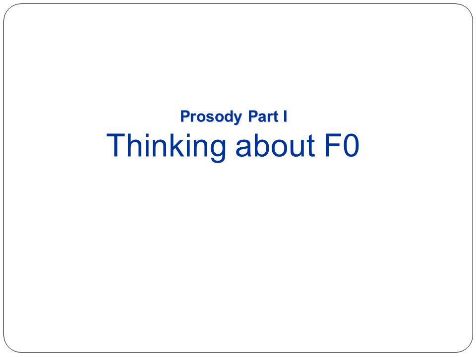 Prosody Part I Thinking about F0