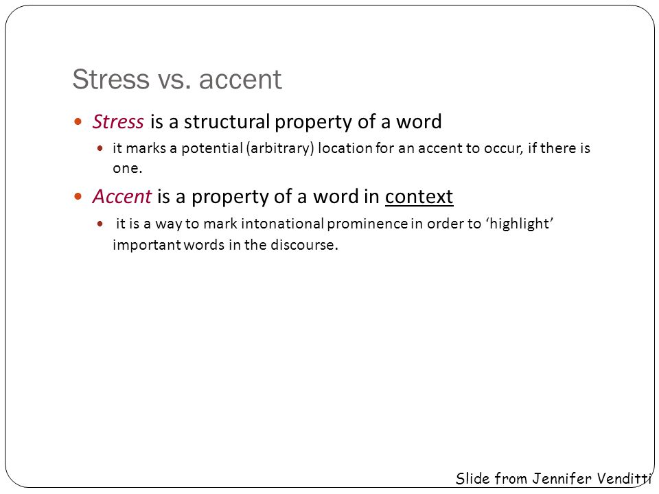 Stress vs. accent Stress is a structural property of a word