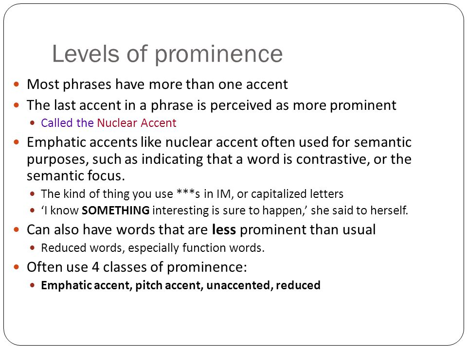 Levels of prominence Most phrases have more than one accent