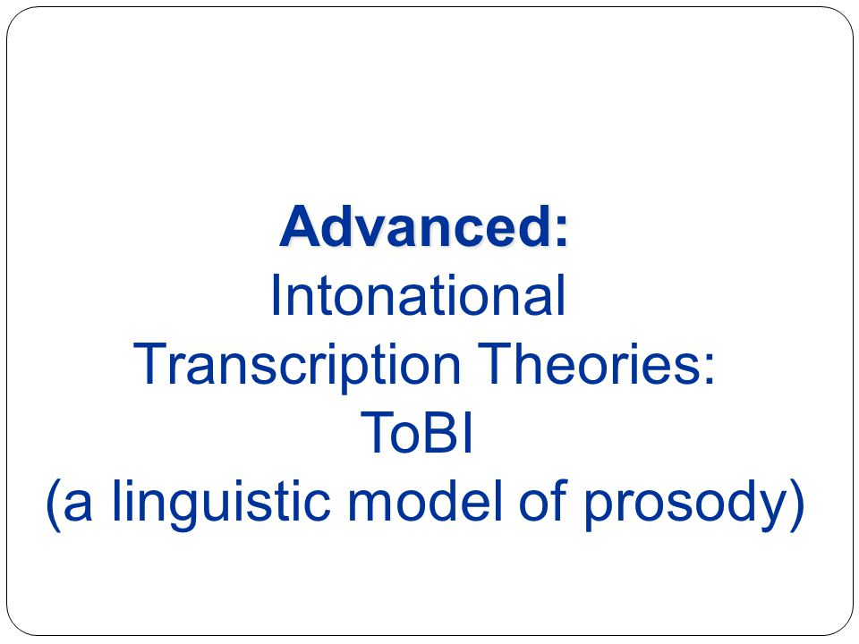 Transcription Theories: ToBI (a linguistic model of prosody)