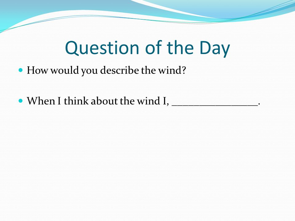 Question of the Day How would you describe the wind