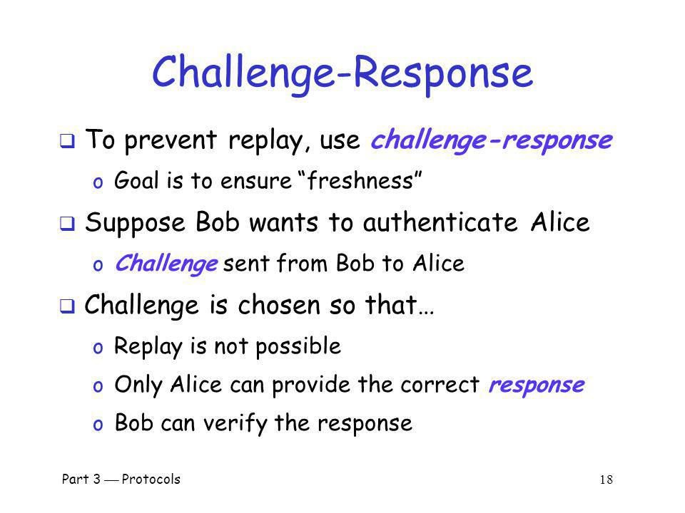 Challenge-Response To prevent replay, use challenge-response