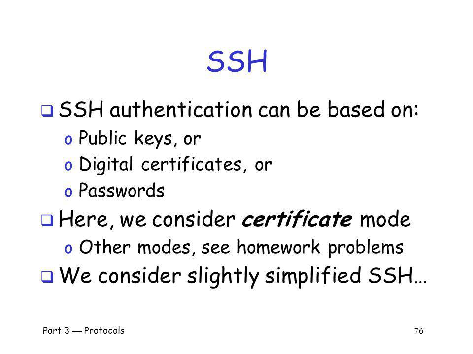 SSH SSH authentication can be based on: