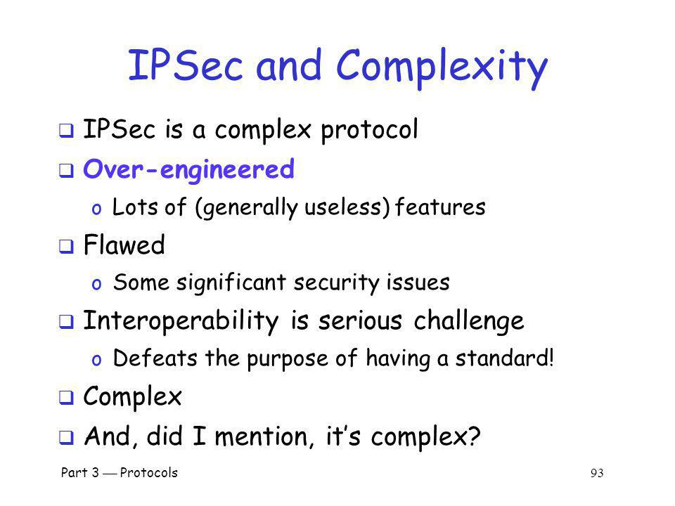 IPSec and Complexity IPSec is a complex protocol Over-engineered