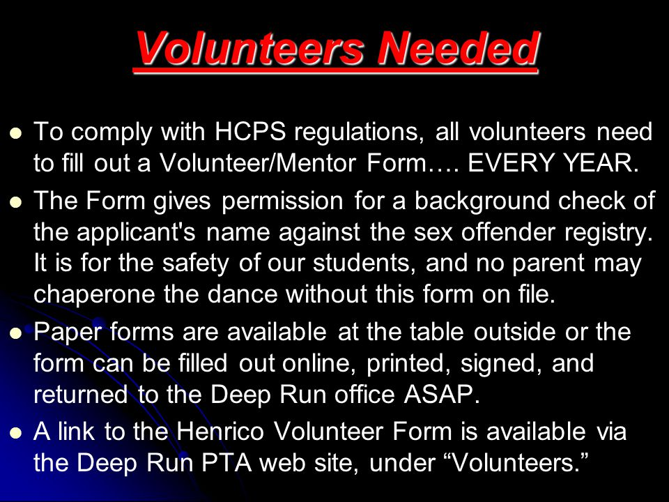 Volunteers Needed To comply with HCPS regulations, all volunteers need to fill out a Volunteer/Mentor Form…. EVERY YEAR.