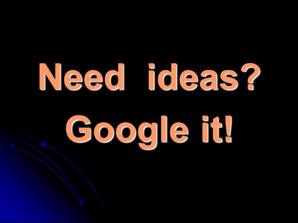 Need ideas Google it!