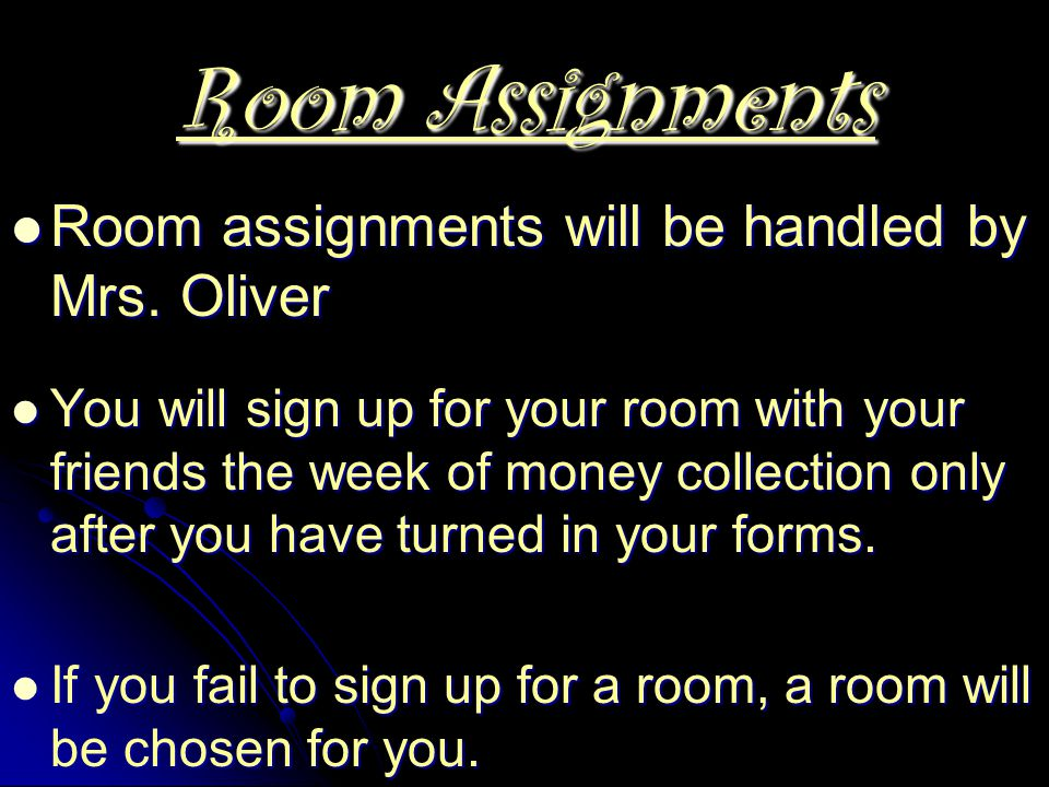 Room Assignments Room assignments will be handled by Mrs. Oliver