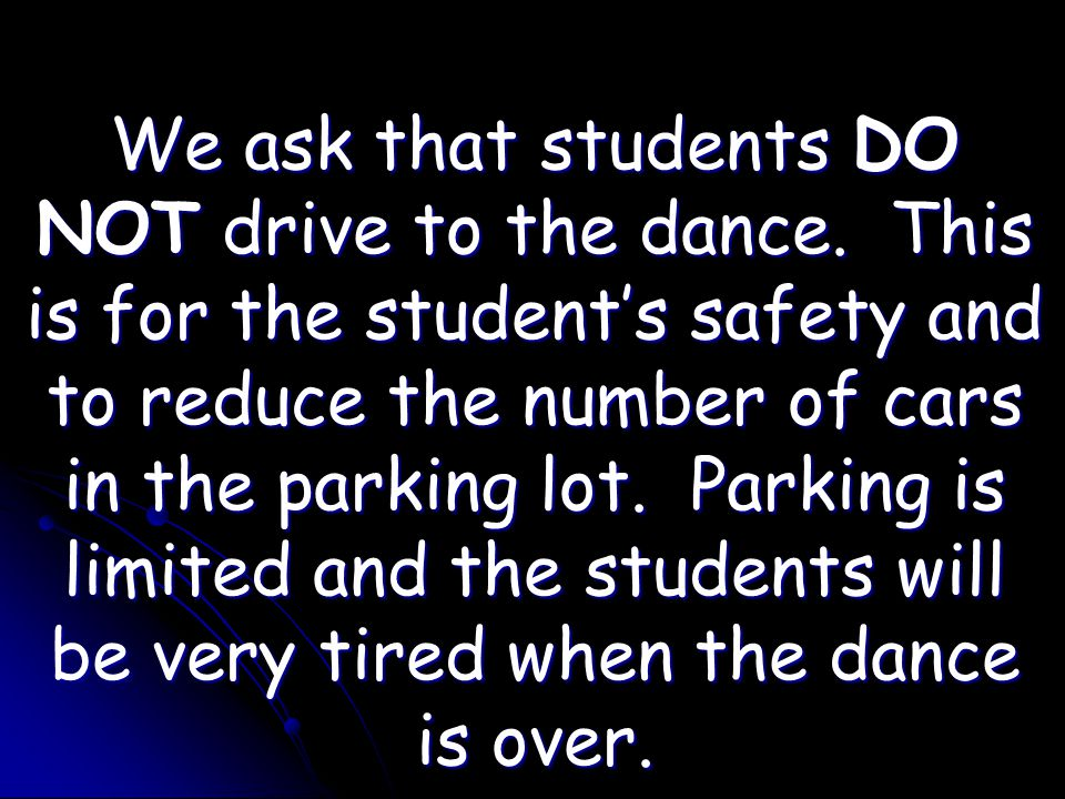 We ask that students DO NOT drive to the dance