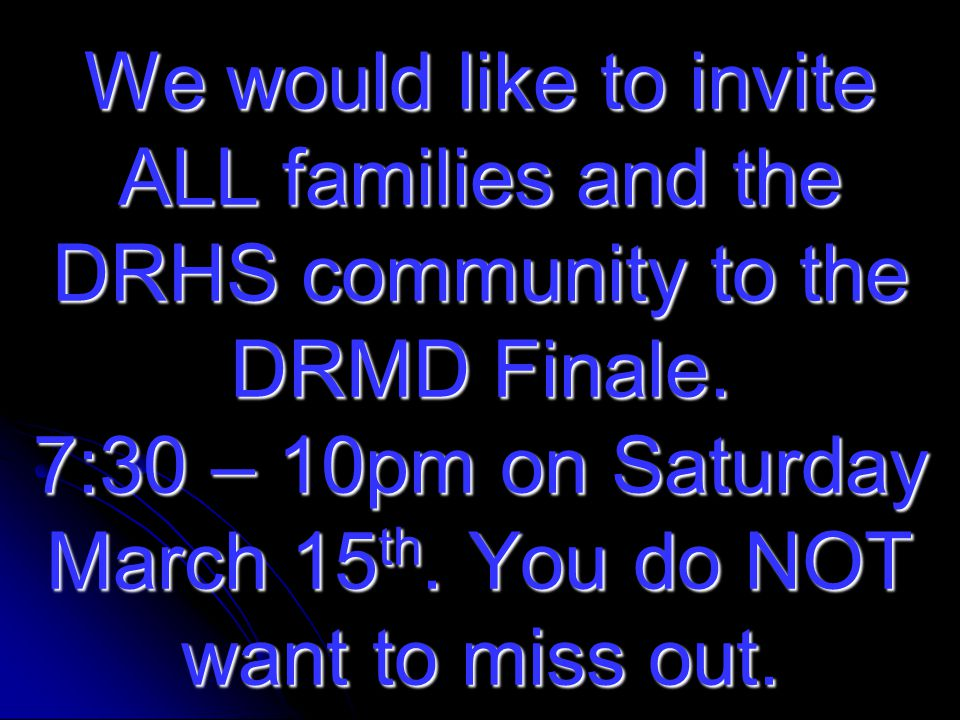 We would like to invite ALL families and the DRHS community to the DRMD Finale.