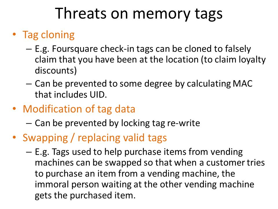 Threats on memory tags Tag cloning Modification of tag data