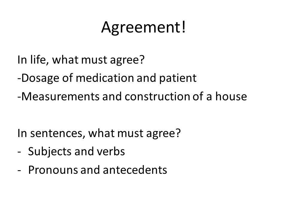 Agreement! In life, what must agree -Dosage of medication and patient
