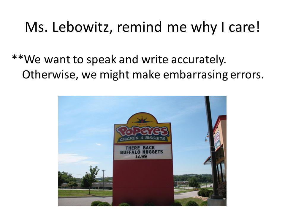 Ms. Lebowitz, remind me why I care!