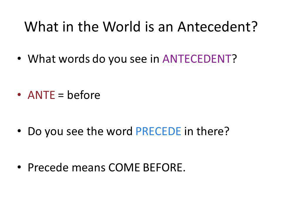 What in the World is an Antecedent