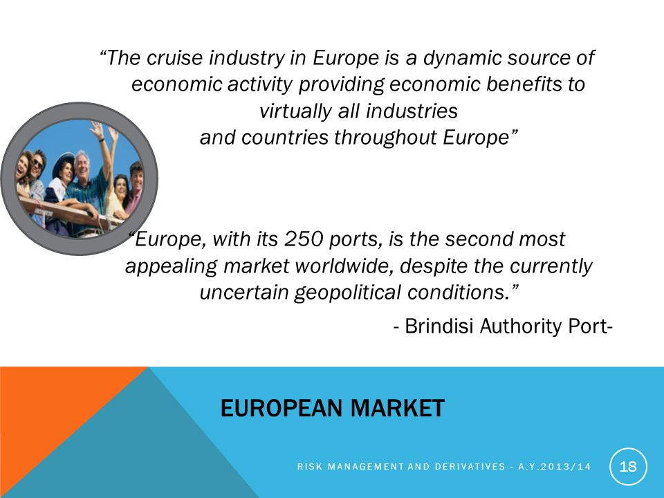 The cruise industry in Europe is a dynamic source of economic activity providing economic benefits to virtually all industries and countries throughout Europe Europe, with its 250 ports, is the second most appealing market worldwide, despite the currently uncertain geopolitical conditions. - Brindisi Authority Port-