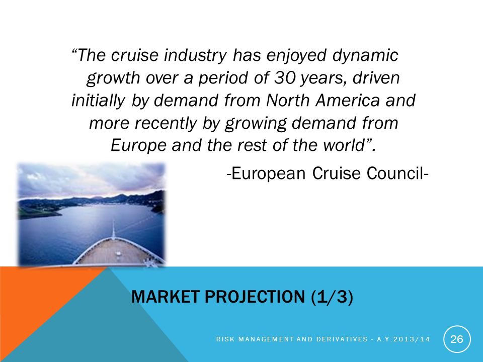 The cruise industry has enjoyed dynamic growth over a period of 30 years, driven initially by demand from North America and more recently by growing demand from Europe and the rest of the world . -European Cruise Council-