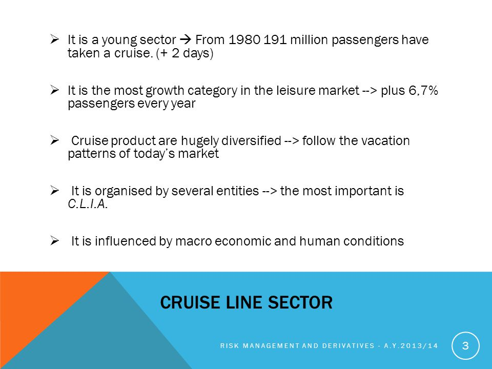 It is a young sector  From 1980 191 million passengers have taken a cruise. (+ 2 days)