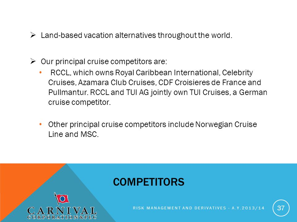 competitors Land-based vacation alternatives throughout the world.