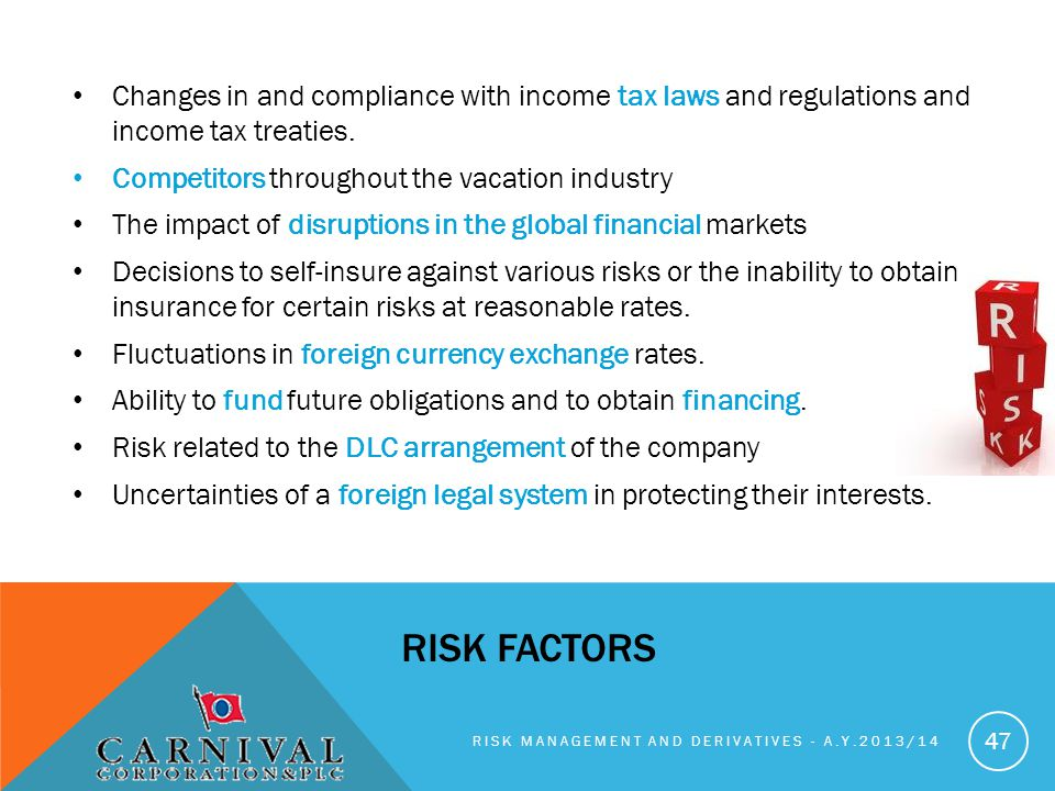 Changes in and compliance with income tax laws and regulations and income tax treaties.