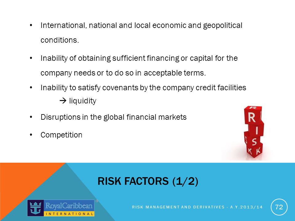 International, national and local economic and geopolitical conditions.