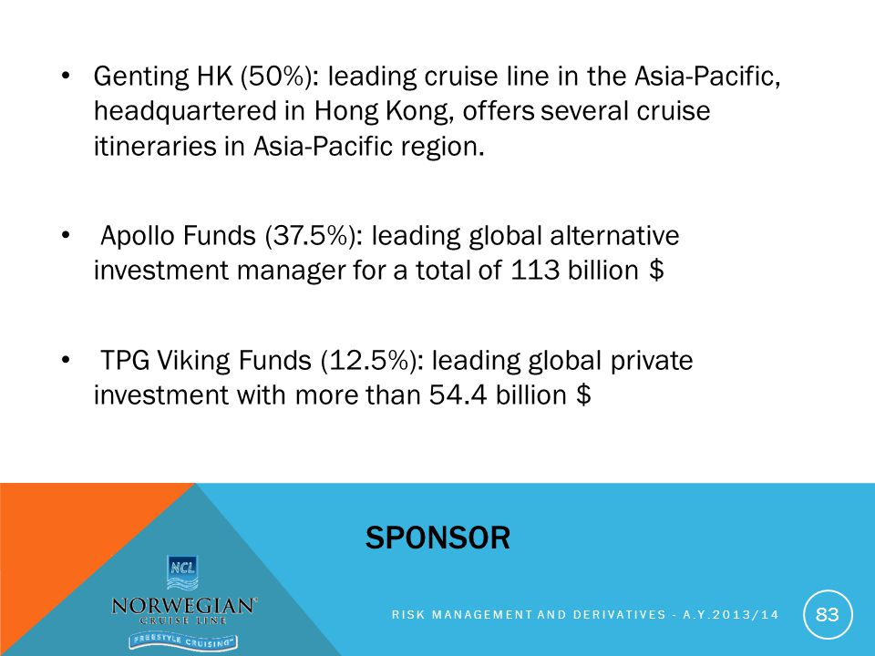Genting HK (50%): leading cruise line in the Asia-Pacific, headquartered in Hong Kong, offers several cruise itineraries in Asia-Pacific region.