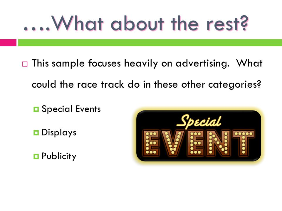 ….What about the rest This sample focuses heavily on advertising. What could the race track do in these other categories