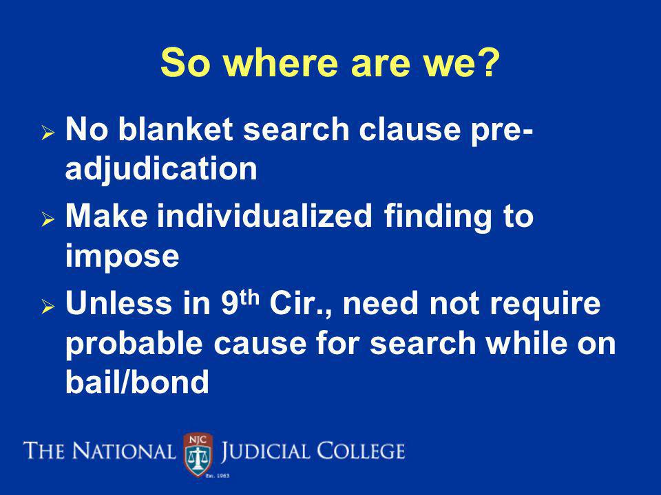 So where are we No blanket search clause pre-adjudication